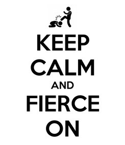 Poster: KEEP CALM AND FIERCE ON