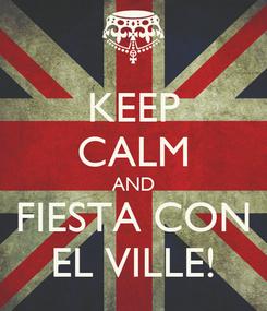 Poster: KEEP CALM AND FIESTA CON EL VILLE!