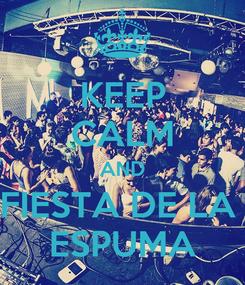 Poster: KEEP CALM AND FIESTA DE LA  ESPUMA