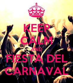 Poster: KEEP CALM AND FIESTA DEL CARNAVAL