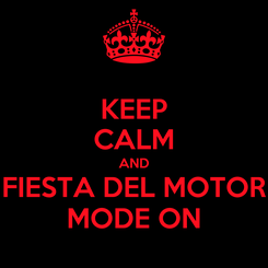 Poster: KEEP CALM AND FIESTA DEL MOTOR MODE ON