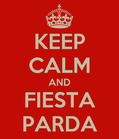 Poster: KEEP CALM AND FIESTA PARDA