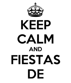 Poster: KEEP CALM AND FIESTAS DE
