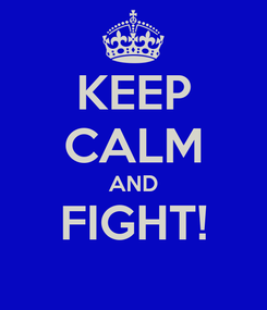 Poster: KEEP CALM AND FIGHT!