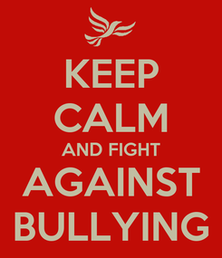 Poster: KEEP CALM AND FIGHT AGAINST BULLYING