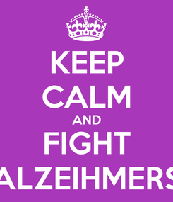 Poster: KEEP CALM AND  FIGHT  ALZEIHMERS
