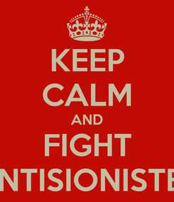 Poster: KEEP CALM AND FIGHT ANTISIONISTES