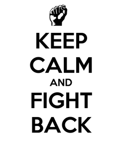 Poster: KEEP CALM AND FIGHT BACK