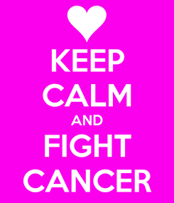 Poster: KEEP CALM AND FIGHT CANCER