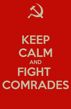 Poster: KEEP CALM AND FIGHT  COMRADES