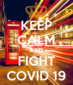 Poster: KEEP CALM AND FIGHT COVID 19