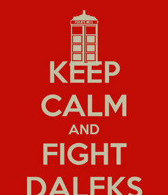 Poster: KEEP CALM AND FIGHT DALEKS