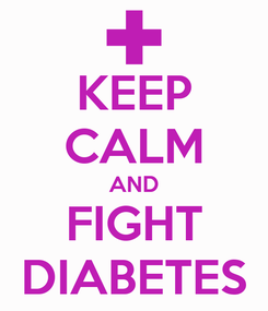 Poster: KEEP CALM AND FIGHT DIABETES