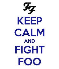 Poster: KEEP CALM AND FIGHT FOO