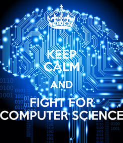 Poster: KEEP CALM AND FIGHT FOR COMPUTER SCIENCE