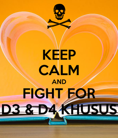 Poster: KEEP CALM AND FIGHT FOR D3 & D4 KHUSUS