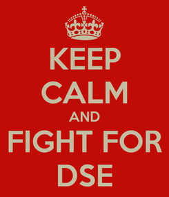 Poster: KEEP CALM AND FIGHT FOR DSE