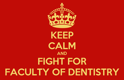 Poster: KEEP CALM AND FIGHT FOR FACULTY OF DENTISTRY