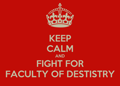 Poster: KEEP CALM AND FIGHT FOR FACULTY OF DESTISTRY