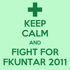 Poster: KEEP CALM AND FIGHT FOR FKUNTAR 2011