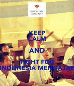 Poster: KEEP CALM AND FIGHT FOR INDONESIA MENGAJAR