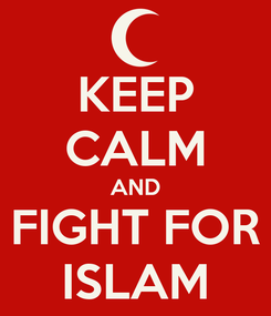 Poster: KEEP CALM AND FIGHT FOR ISLAM