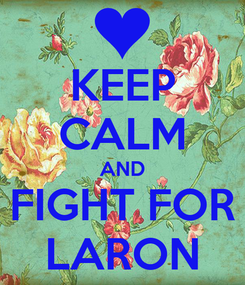 Poster: KEEP CALM AND FIGHT FOR LARON