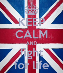 Poster: KEEP CALM AND fight for life