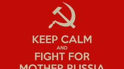 Poster:  KEEP CALM AND FIGHT FOR MOTHER RUSSIA