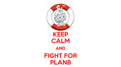 Poster: KEEP CALM AND FIGHT FOR PLANB
