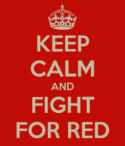 Poster: KEEP CALM AND FIGHT FOR RED