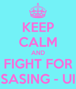 Poster: KEEP CALM AND FIGHT FOR SASING - UI