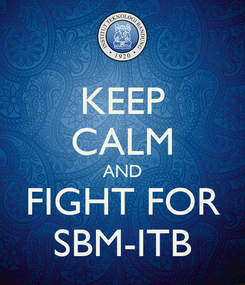 Poster: KEEP CALM AND FIGHT FOR SBM-ITB