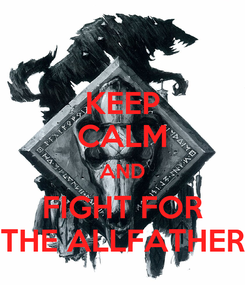 Poster: KEEP CALM AND FIGHT FOR THE ALLFATHER