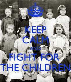 Poster: KEEP CALM AND FIGHT FOR  THE CHILDREN
