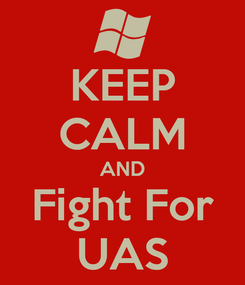 Poster: KEEP CALM AND Fight For UAS