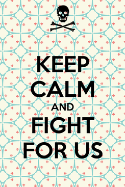 Poster: KEEP CALM AND FIGHT FOR US