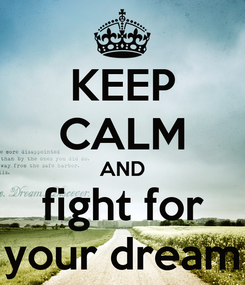 Poster: KEEP CALM AND  fight for  your dream