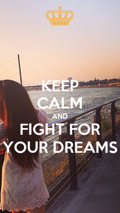 Poster: KEEP CALM AND FIGHT FOR YOUR DREAMS
