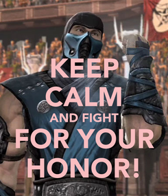 Poster: KEEP CALM AND FIGHT FOR YOUR HONOR!