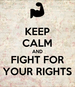 Poster: KEEP CALM AND FIGHT FOR YOUR RIGHTS