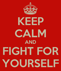 Poster: KEEP CALM AND FIGHT FOR YOURSELF