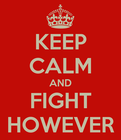 Poster: KEEP CALM AND FIGHT HOWEVER