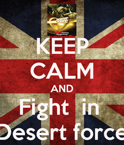 Poster: KEEP CALM AND Fight  in  Desert force