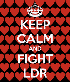Poster: KEEP CALM AND FIGHT LDR