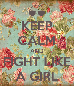 Poster: KEEP CALM AND FIGHT LIKE A GIRL