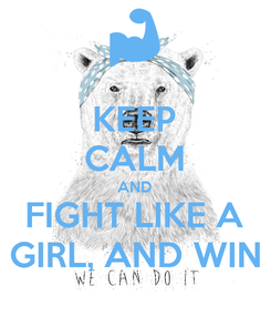 Poster: KEEP CALM AND FIGHT LIKE A GIRL, AND WIN