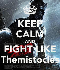 Poster: KEEP CALM AND FIGHT LIKE Themistocles