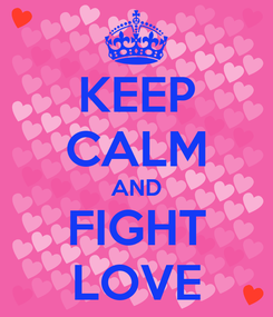 Poster: KEEP CALM AND FIGHT LOVE