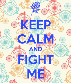 Poster: KEEP CALM AND FIGHT ME